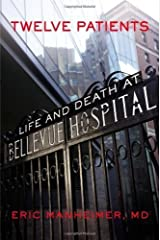 Twelve Patients: Life and Death at Bellevue Hospital by Manheimer, Eric 1st (first) Edition (7/10/2012) Paperback