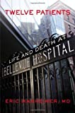 Twelve Patients: Life and Death at Bellevue Hospital by Manheimer, Eric 1st (first) Edition (7/10/2012)
