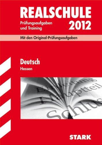 Abschluss-Prüfungsaufgaben Realschule Hessen; Deutsch 2012; Mit den Original-Prüfungsaufgaben Jahrgänge 2007-2011 und Training. Ohne Lösungen