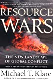 Resource Wars: The New Landscape of Global Conflict With a New Introduction by the Author, Michael T. Klare, 0805055762