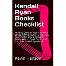Kendall Ryan Books Checklist: Reading Order of Alphas Undone Series, Filthy Beautiful Lies Series, Roommates Series, Screwed Series, When I Break Series and List of All Kendall Ryan Books