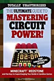 The Ultimate Guide to Mastering Circuit Power!: Minecraft®™ Redstone and the Keys to Supercharging Your Builds in Sandbox Games