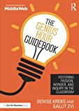 The Genius Hour Guidebook: Fostering Passion, Wonder, and Inquiry in the Classroom