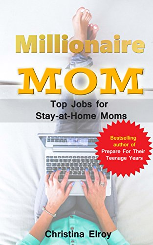 Millionaire Mom Top Jobs For Stay At Home Moms The Information You Needed And Then Some More