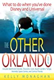 The Other Orlando: What to Do When You ve Done Disney and Universal