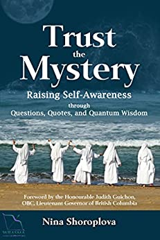 Trust the Mystery: Raising Self-Awareness through Questions, Quotes, and Quantum Wisdom by [Shoroplova, Nina]