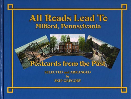 All Roads Lead to Milford, Pennsylvania: Featuring Postcards From the Past; Selected and Arranged By Skip Gregory (Postcards From The Past)