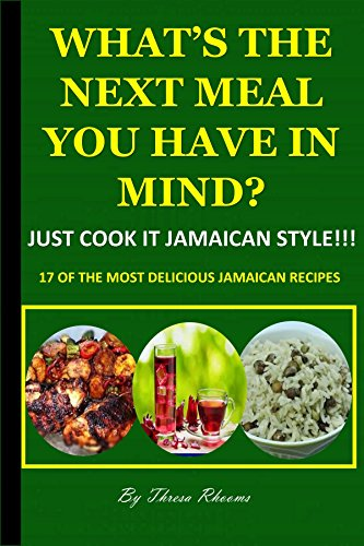 What's the next meal you have in mind? Just cook it Jamaican style!!!: 17 OF THE MOST DELICIOUS JAMAICAN RECIPES