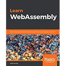 Learn WebAssembly: Build web applications with native performance using Wasm and C/C++