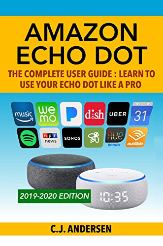 Amazon Echo Dot - The Complete User Guide - Learn to Use Your Echo Dot Like A Pro: Includes Alexa Skills, Tips & Tricks 2020 (Alexa & Echo Dot Setup, Tips and Tricks Book 1)
