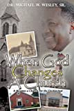 When God Changes A Church, Michael W. Wesley, 1609573374