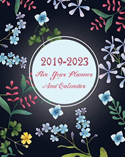 2019-2023 Five Year Planner And Calendar: Colorful Floral 60 Months Calendar Planner Agenda And Organizer 8'' x 10'' with holidays