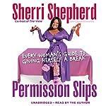 Permission Slips: Every Woman's Guide to Giving Herself a Break | Sherri Shepherd