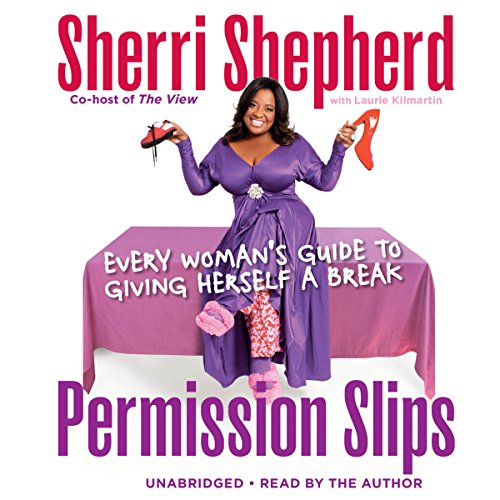 Permission Slips: Every Woman's Guide to Giving Herself a Break