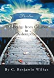 The Bridge from Creation to Redemption, C. Benjamin Wilkes, 1477132503