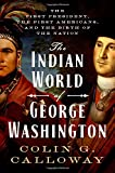 #8: The Indian World of George Washington: The First President, the First Americans, and the Birth of the Nation