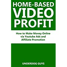 HOME-BASED VIDEO PROFIT (2 in 1 bundle): How to Make Money Online via Youtube Ads and Affiliate Promotion