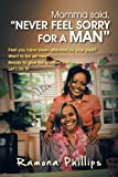 Momma Said, Never Feel Sorry for A Man, Ramona Phillips, 146854067X