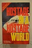 Hostage in a Hostage World, B. Christian Zimmerman, 0570039983