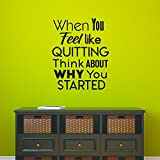 Inspirational Quote Wall Art Vinyl Decal - When You Feel Like Quitting Think About Why You Started - 29'' x 23'' Bedroom Motivational Wall Art Decor- Business Office Positive Quote Sticker Decals
