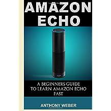 Amazon Echo: A Beginners Guide to Amazon Echo and Amazon Prime Membership (Alexa Kit, Amazon Prime, users guide...