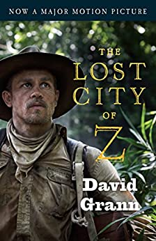 The Lost City of Z: A Tale of Deadly Obsession in the Amazon by [Grann, David]