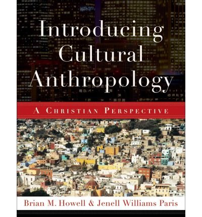 [(Introducing Cultural Anthropology: A Christian Perspective)] [Author: Brian M. Howell] published on (February, 2011) pdf epub