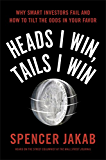 Heads I Win, Tails I Win: Why Smart Investors Fail and How to Tilt the Odds in Your Favor