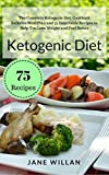 Ketogenic Diet: The Complete Ketogenic Diet Cookbook Includes Meal Plan and 75 Delectable Recipes to Help You Lose Weight and Feel Better
