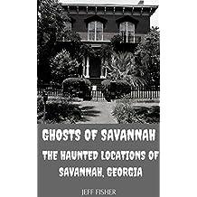Ghosts of Savannah: The Haunted Locations of Savannah, Georgia