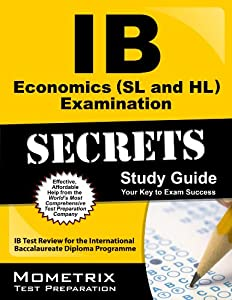 IB Economics (SL and HL) Examination Secrets Study Guide: IB Test Review for the International Baccalaureate Diploma Programme (Secrets (Mometrix))