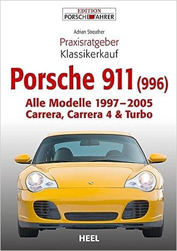 Praxisratgeber Klassikerkauf Porsche 911 996 : Alle Modelle 1997-2005 Carrera, Carrera 4 & Turbo: Amazon.es: Adrian Streather: Libros en idiomas extranjeros