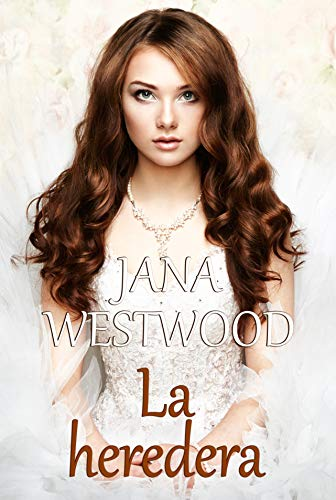 La heredera por Jana Westwood