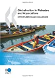 Globalisation in Fisheries and Aquaculture, Organisation for Economic Co-operation and Development Staff, 9264074325