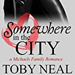 Somewhere in the City: Michaels Family Romance, Book 2 | Toby Neal