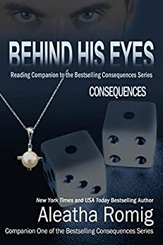 Behind His Eyes - Consequences (Consequences Series Book 6) by [Romig, Aleatha]