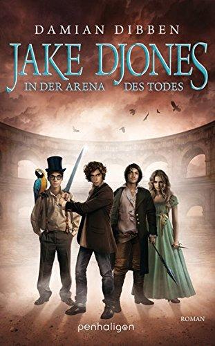 Jake Djones - In der Arena des Todes: Roman (JAKE DJONES UND DIE HÜTER DER ZEIT, Band 2)