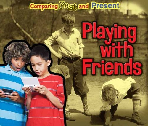Playing with Friends (Comparing Past and Present)