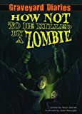 How Not to be Killed by a Zombie: Book 3