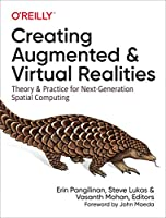 Creating Augmented and Virtual Realities: Theory and Practice for Next-Generation Spatial Computing Front Cover