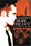 Lucifer's Hope!-the Guv, James L. Clark, 0595257984