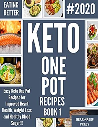 Amazon Com Eating Better Easy Keto One Pot Recipes For Improved Heart Health Weight Loss And Healthy Blood Sugar Book 1 Ketogenic Cookbook Ketogenic Diet Diabetic Health Diabetic Eating Instant Pot Ebook Press Sierrareef
