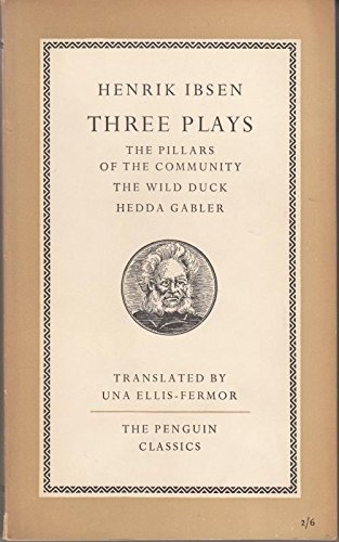 Three Plays. The Pillars of the Community. The Wild Duck. Hedda Gabler. Translated by Una Ellis-Fermor (Penguin Classics. no. L16.)