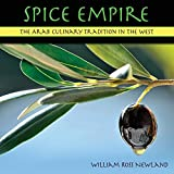 Spice Empire: The Arab Culinary Tradition in the West