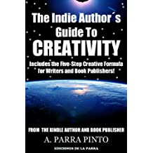 The Indie Author´s Guide To Creativity: Includes the Five-Step Creative Formula for Writers and Book Publishers! (Kindle Self-Publishing 101 2)