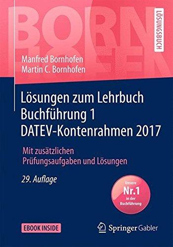 Lösungen zum Lehrbuch Buchführung 1 DATEV-Kontenrahmen 2017: Mit zusätzlichen Prüfungsaufgaben und Lösungen (Bornhofen Buchführung 1 LÖ)