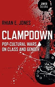 Clampdown: Pop-Cultural Wars on Class and Gender by [Jones, Rhian E.]