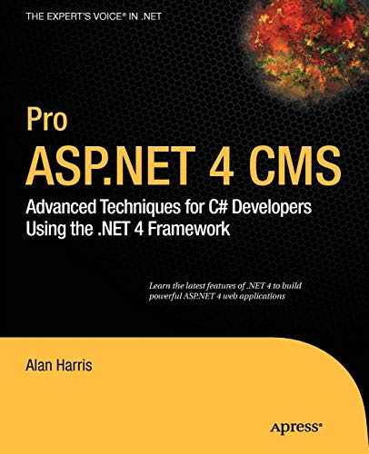 Pro ASP NET 4 CMS: Advanced Techniques for C# Developers Using the  NET 4  Framework