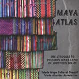 Maya Atlas: The Struggle to Preserve Maya Land in Southern Belize (Literature)