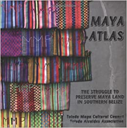 Maya Atlas: Struggle to Preserve Maya Land in Southern Belize (Literature)